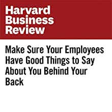 Make Sure Your Employees Have Good Things to Say About You Behind Your Back Other by Nathan T. Washburn, Benjamin Galvin Narrated by Fleet Cooper