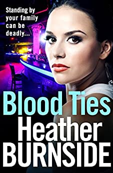 Blood Ties: Gritty crime from the bestselling author of Born Bad by [Burnside, Heather]