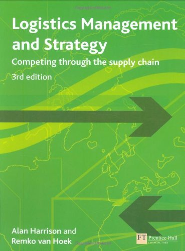 Logistics Management and Strategy: Competing Through The Supply Chain (3rd Edition)