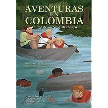 Aventuras en Colombia: Sueño de un Niño Misionero Que Se Convierte en Realidad (Spanish Edition)