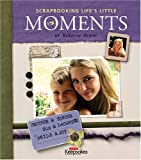 Scrapbooking Life's Little Moments : Creating Keepsakes, Sower, Rebecca, 1929180691