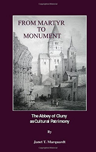Read Online From Martyr to Monument: The Abbey of Cluny as Cultural Patrimony PDF