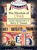 img - for The Election of 1948 and the Administration of Harry S. Truman (Major Presidential Elections and the Administrations That Followed) book / textbook / text book