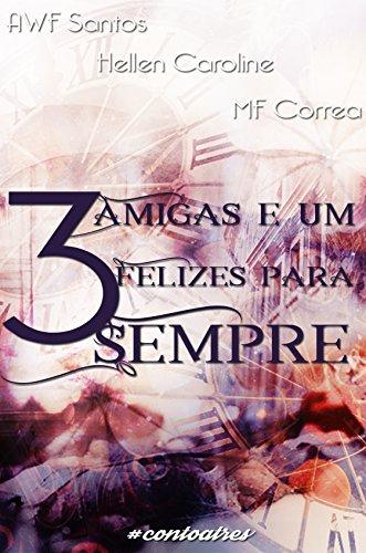 3 Amigas e Um Felizes Para Sempre: #contoatrês