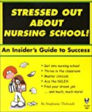 Stressed Out about Nursing School! : An Insider's Guide to Success, Thibeault, Stephanie, 1929693168