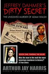 Jeffrey Dahmer's Dirty Secret: The Unsolved Murder of Adam Walsh - Book One: Finding The Killer Paperback