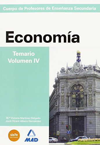 Cuerpo de profesores de enseñanza secundaria. Economía. Temario. Volumen iv (Profesores Eso - Fp 2012) - 9788466580786