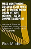 Make Money Online: Discover A Lazy Man's Way Of Making Money Online Without Working - All On Complete Autopilot: Uncover A Powerful, Automated Money Making System That Turns $5 Into $20 Payments