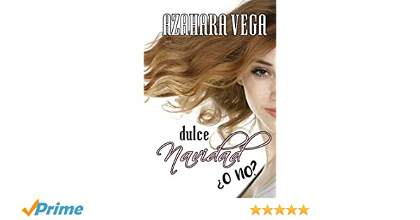 Dulce Navidad ¿o no? (Spanish Edition): Azahara Vega: 9781976721281: Amazon.com: Books