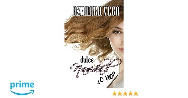 Dulce Navidad ¿o no? (Spanish Edition): Azahara Vega: 9781976721281: Amazon.com: Books