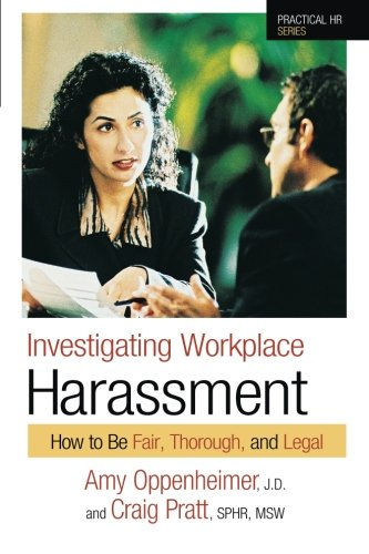 Investigating Workplace Harassment: How to Be Fair, Thorough, and Legal (Practical HR Series)