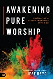 img - for Awakening Pure Worship: Cultivating a Closer Friendship with God book / textbook / text book