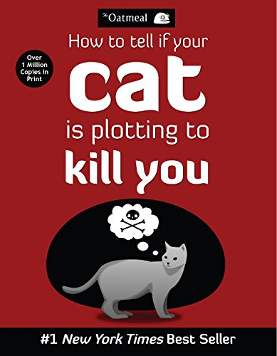 How to Tell If Your Cat Is Plotting to Kill You (The Oatmeal Book 2) (Cats Book)
