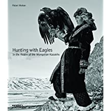 Hunting with Eagles: In the Realm of the Mongolian Kazakhs