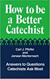 How to Be a Better Catechist, Janaan Manternach and Carl J. Pfeifer, 1556122683