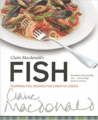 Book Claire McDonald's Fish: Inspiring Fish Recipes for Creative Cooks by Claire McDonald (21-Jun-2012)