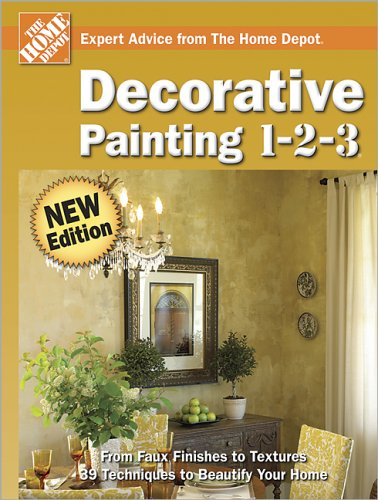 Decorative Painting 1-2-3 (HOME DEPOT Expert Advice From The Home Depot)