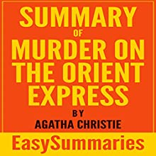 Summary of Murder on the Orient Express Audiobook by EasySummaries Books Narrated by Elisabeth Lagelee