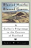 img - for Blasted Heaths and Blessed Greens: A Golfer's Pilgrimage to the Courses of Scotland book / textbook / text book
