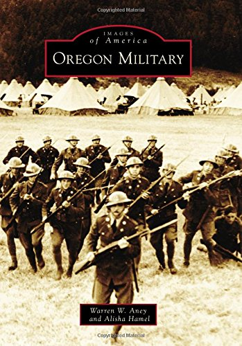 Read Online Oregon Military (Images of America) PDF