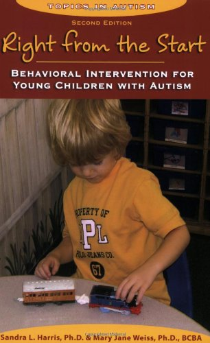 Right from the Start: Behavioral Intervention for Young Children with Autism, second edition (Topics in Autism) -  Sandra L. Harris, 2nd Edition, Paperback