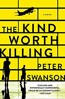 The Kind Worth Killing: A Novel by [Swanson, Peter]