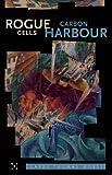Rogue Cells / Carbon Harbour, Garry Thomas Morse, 0889227764