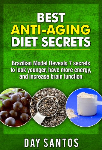 Best Anti-Aging Diet Secrets: Brazilian Model Reveals 7 secrets to look younger, have more energy, and increase brain function