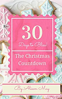 The Christmas Countdown: Thirty Days to Festive Bliss by [May, Alison]