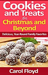 COOKIES AND TREATS FOR CHRISTMAS AND BEYOND: DELICIOUS, YEAR-ROUND FAMILY FAVORITES