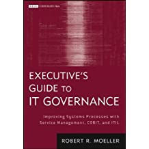 Executive's Guide to IT Governance: Improving Systems Processes with Service Management, COBIT, and ITIL (Wiley Corporate F&A)