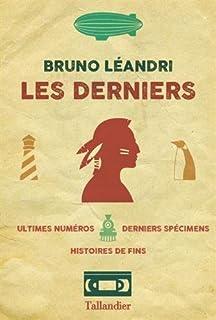 Les derniers : ultimes numéros, derniers spécimens, histoires de fins, Léandri, Bruno