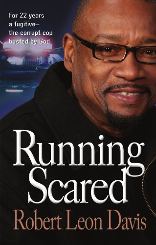 Running Scared: For 22 Years He Was a Fugitive - The Corrupt Cop Busted by God