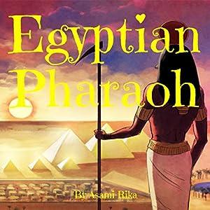 Egyptian Pharaoh Hörbuch von Asami Rika Gesprochen von: Tiffany Marz
