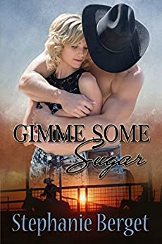 Gimme Some Sugar (Sugar Coated Cowboys Book 1) by [Berget, Stephanie]