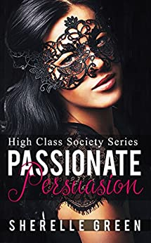 Passionate Persuasion (High Class Society Book 4) by [Green, Sherelle]