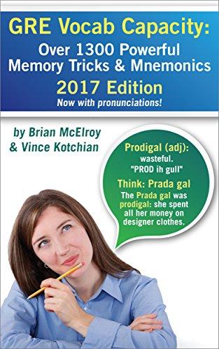 GRE Vocab Capacity 2017 Edition: Over 1,300 Powerful Memory Tricks and Mnemonics