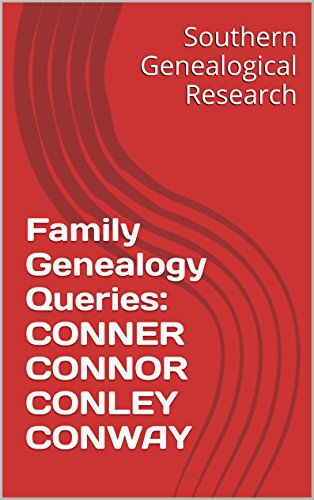 Family Genealogy Queries: CONNER CONNOR CONLEY CONWAY (Southern Genealogical Research)