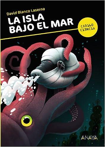 La isla bajo el mar Literatura Juvenil A Partir De 12 Años - Código Ciencia: Amazon.es: David Blanco Laserna, Puño: Libros