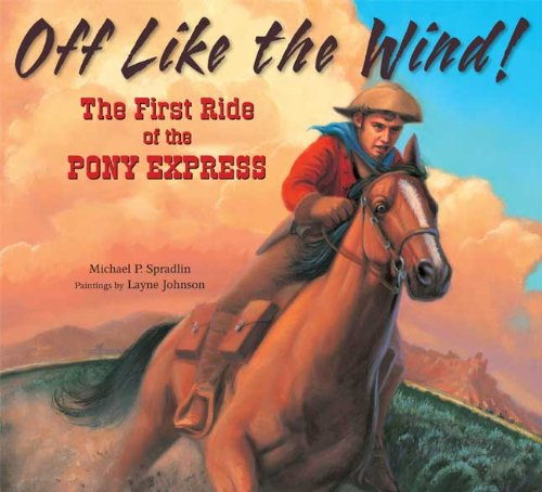 (Off Like the Wind!: The First Ride of the Pony Express)