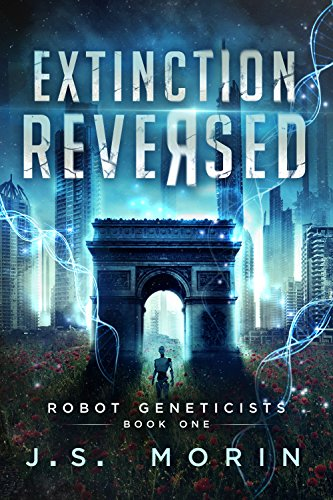 Extinction Reversed (Robot Geneticists Book 1) by [Morin, J.S.]