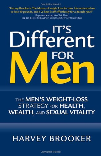 It's Different for Men: The Men's Weight-loss Strategy for Health, Wealth and Sexual Vitality