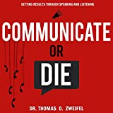 Communicate or Die: Getting Results Through Speaking and Listening: Global Leader Series, Book 1