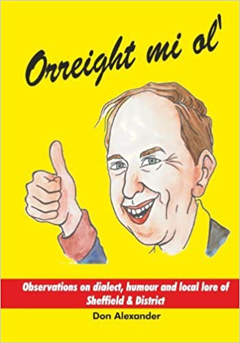 Book Orreight mi ol': Observations on dialect, humour and local lore of Sheffield & District by Mr Don Alexander (2013-10-23)