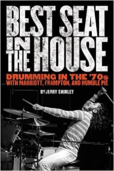 Best Seat in the House: Drumming in the '70s with Marriot, Frampton and Humble Pie