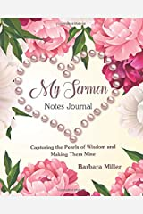 My Sermon Notes Journal: Capturing the Pearls of Wisdom and Making Them Mine (Bible study organizer and notebook) (Father's Heart Series) Paperback