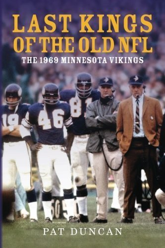 Last Kings of the Old NFL: The 1969 Minnesota Vikings by Mr. Pat Duncan (2014-08-26) (Viking 08 Platform)