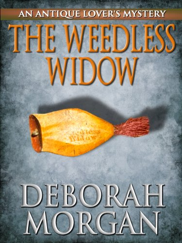 The Weedless Widow (The Antique Lover's Mystery Series Book 2)