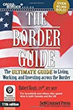 The Border Guide: The Ultimate Guide to Living, Working, and Investing Across the Border