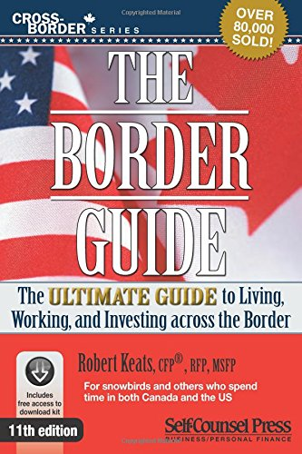 Border Guide: The Ultimate Guide to Living, Working, and Investing Across the Border (Cross-Border Series)